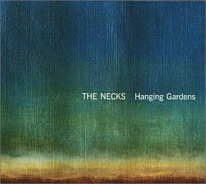 The Necks - Hanging Gardens